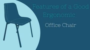 Features of a Ergonomic Office Chairs