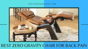 7 Of The Best Zero Gravity Chair for Back Pain On the Market Right Now