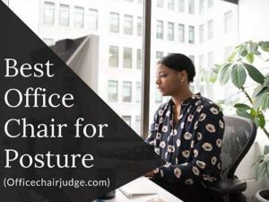 Top 10 Best Office Chair for Posture On The Market Right Now